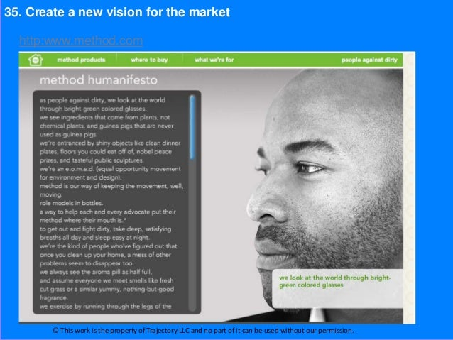35. Create a new vision for the market  http:www.method.com        © This work is the property of Trajectory LLC and no pa...