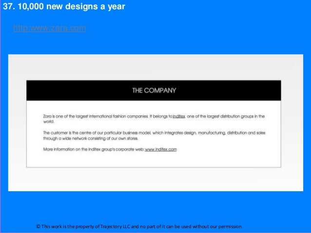 37. 10,000 new designs a year  http:www.zara.com       © This work is the property of Trajectory LLC and no part of it can...