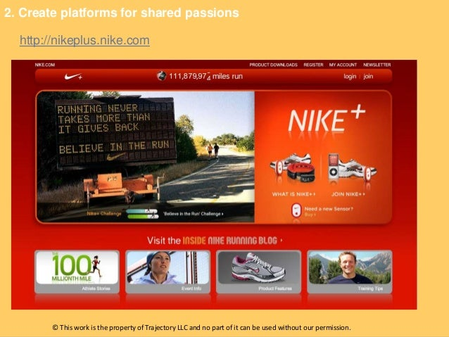 2. Create platforms for shared passions  http://nikeplus.nike.com        © This work is the property of Trajectory LLC and...
