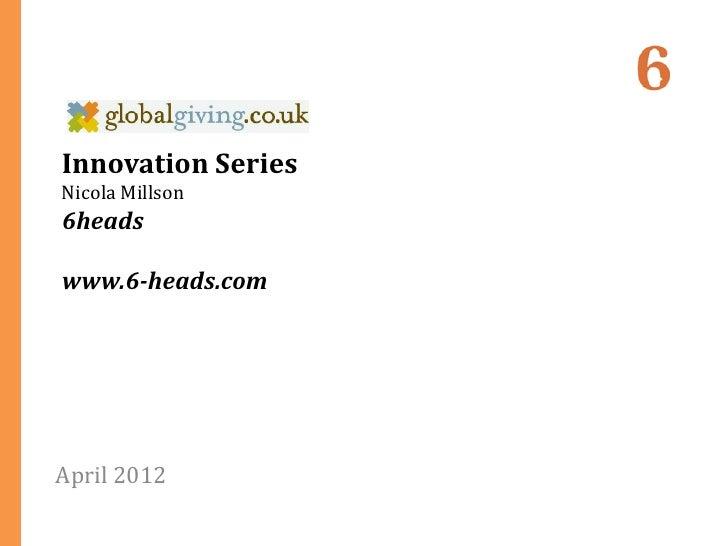 Innovation SeriesNicola Millson6headswww.6-heads.comApril 2012