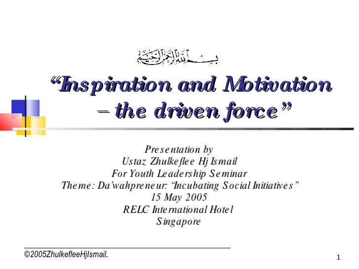 """ Inspiration and Motivation  – the driven force"" Presentation by Ustaz Zhulkeflee Hj Ismail For Youth Leadership Seminar ..."