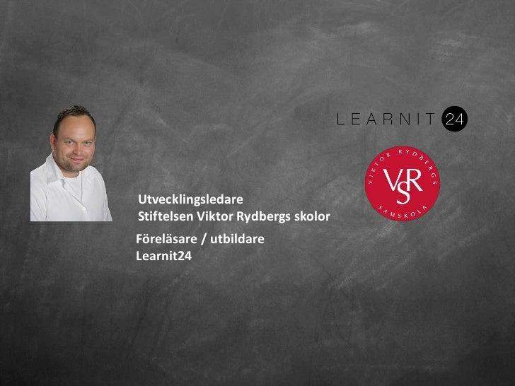 UtvecklingsledareStiftelsen Viktor Rydbergs skolorFöreläsare / utbildareLearnit24