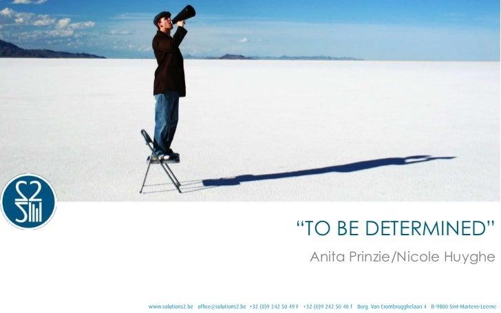 """TO BE DETERMINED"" Anita Prinzie/Nicole Huyghe"