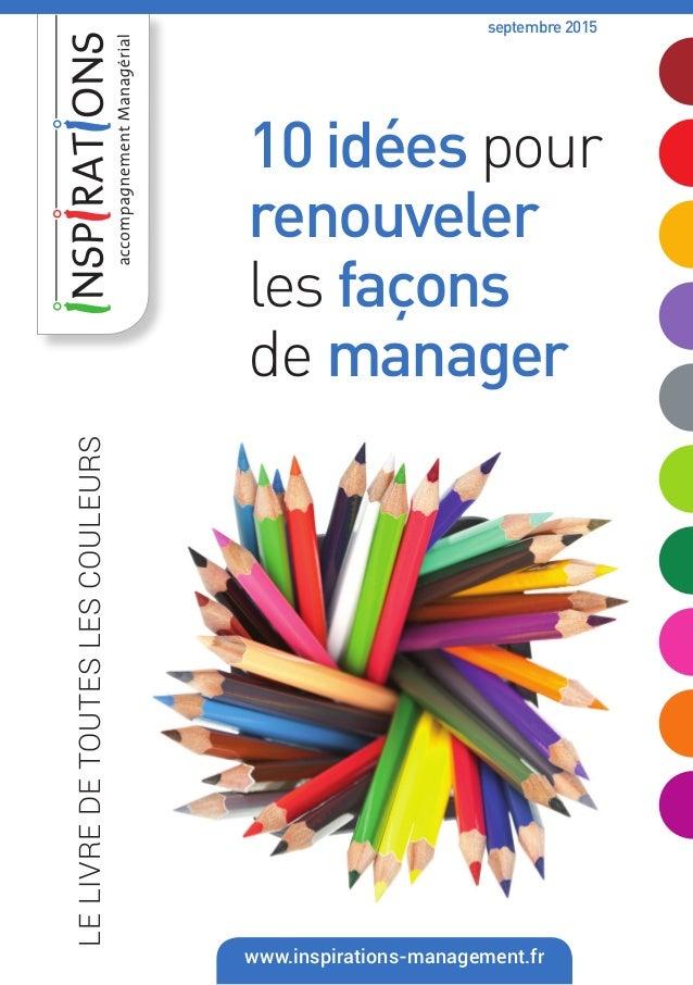 LELIVREDETOUTESLESCOULEURS www.inspirations-management.fr 10 idées pour renouveler les façons de manager septembre 2015