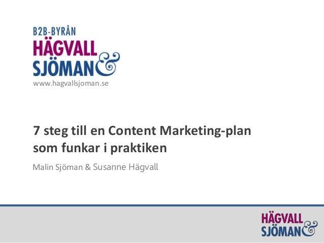 www.hagvallsjoman.se  7 steg till en Content Marketing-plan  som funkar i praktiken  Malin Sjöman & Susanne Hägvall