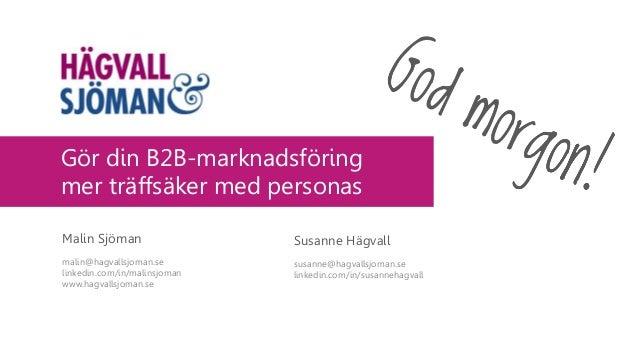 Gör din B2B-marknadsföring mer träffsäker med personas Susanne Hägvall susanne@hagvallsjoman.se linkedin.com/in/susannehag...