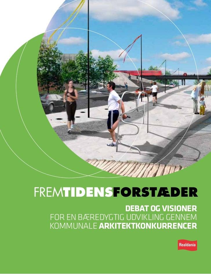 fremtidensforstæder                  debat og visioner for en bæredygtig udvikling gennem kommunale arkitektkonkurrencer  ...