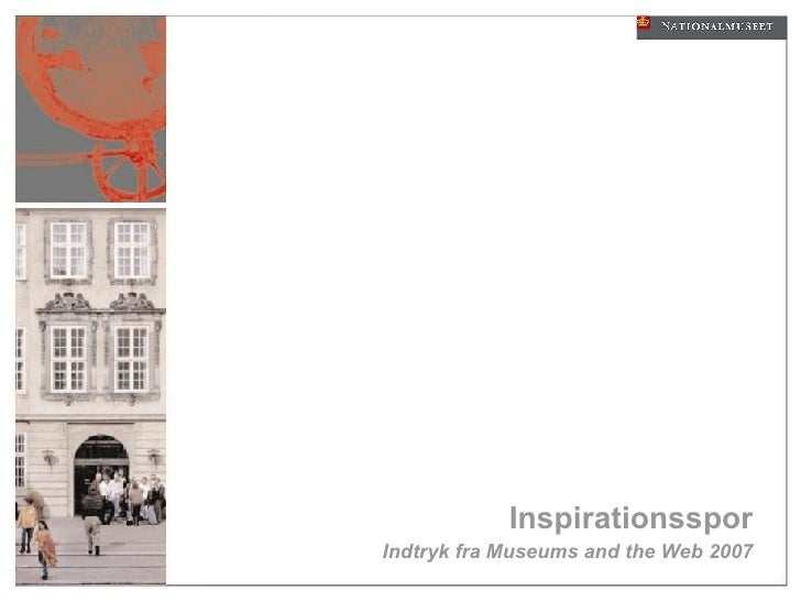 <ul><li>Inspirationsspor </li></ul>Indtryk fra Museums and the Web 2007