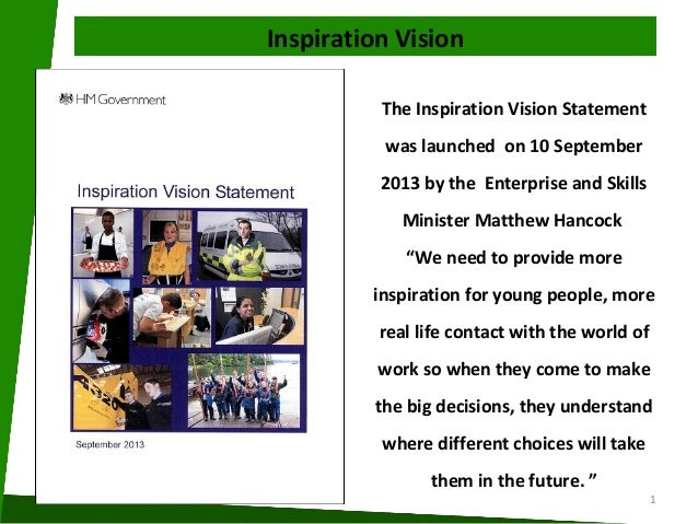 Inspiration Vision The Inspiration Vision Statement was launched on 10 September 2013 by the Enterprise and Skills Ministe...