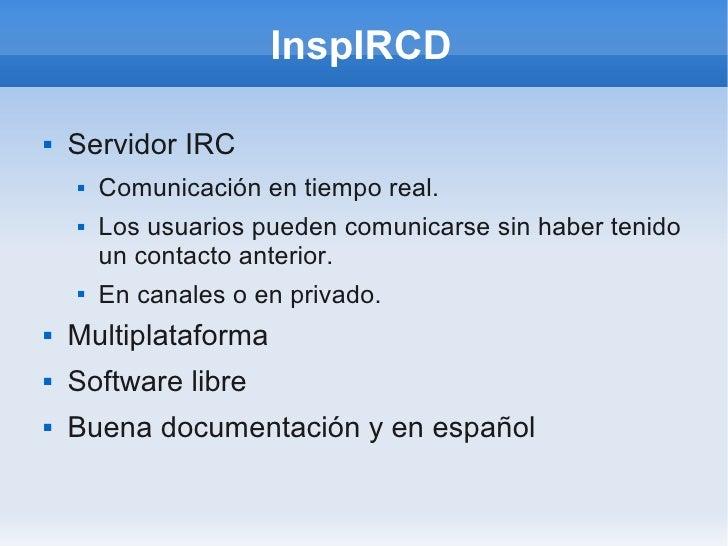 InspIRCD      Servidor IRC            Comunicación en tiempo real.                Los usuarios pueden comunicarse sin ha...