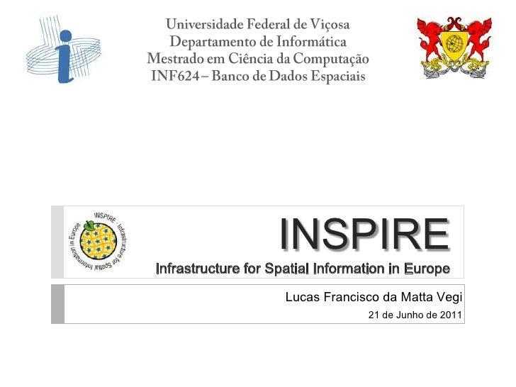 INSPIREInfrastructure for Spatial Information in Europe                     Lucas Francisco da Matta Vegi                 ...