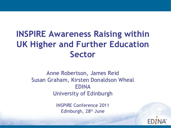 INSPIRE Awareness Raising within UK Higher and Further Education Sector Anne Robertson, James Reid Susan Graham, Kirsten D...