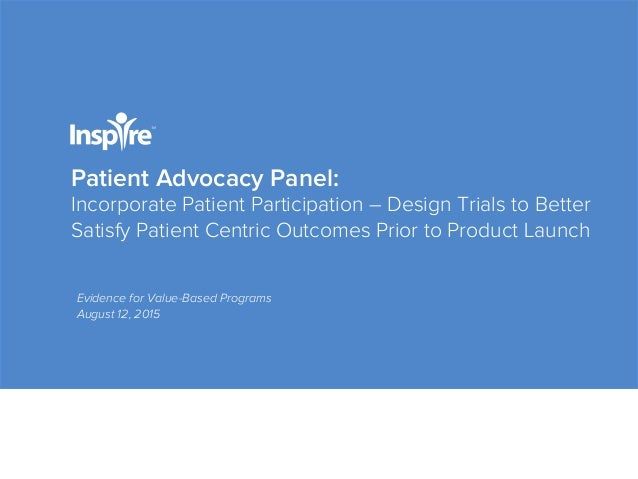 Patient Advocacy Panel: Incorporate Patient Participation – Design Trials to Better Satisfy Patient Centric Outcomes Prior...