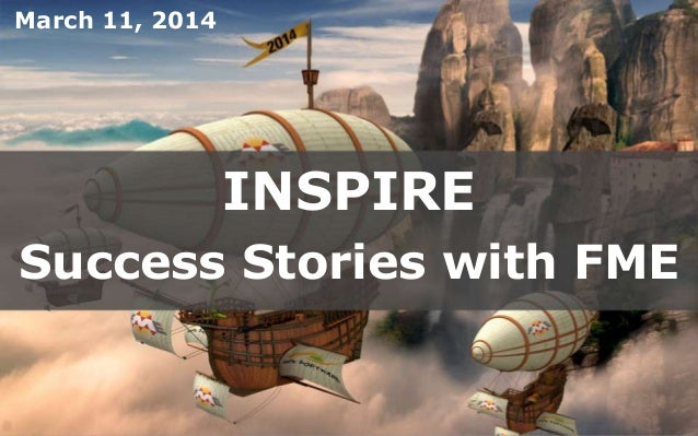 Create harmony between data and applications INSPIRE Success Stories with FME March 11, 2014