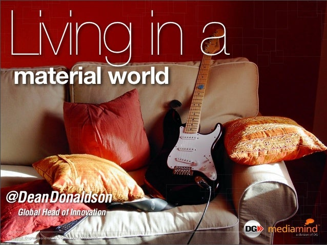 Living in a material world@Dean Donaldson   Global Head of Innovation© 2012 Digital Generation Inc. All rights reserved.