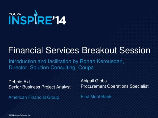 ©2014 Coupa Software, Inc. Debbie Axt Senior Business Project Analyst American Financial Group Financial Services Breakout...