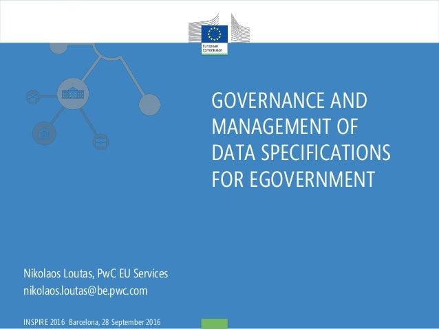 GOVERNANCE AND MANAGEMENT OF DATA SPECIFICATIONS FOR EGOVERNMENT Nikolaos Loutas, PwC EU Services nikolaos.loutas@be.pwc.c...