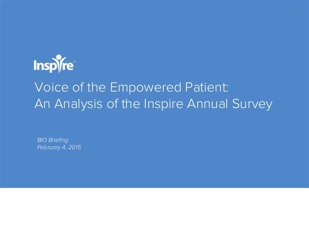 Voice of the Empowered Patient: An Analysis of the Inspire Annual Survey BIO Briefing February 4, 2015