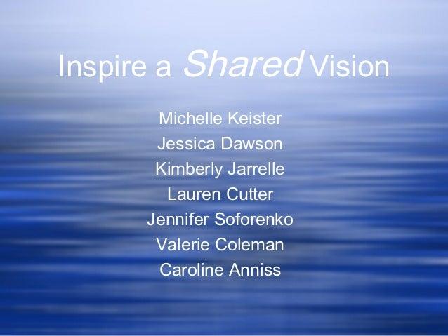 Inspire a Shared Vision       Michelle Keister       Jessica Dawson       Kimberly Jarrelle        Lauren Cutter      Jenn...