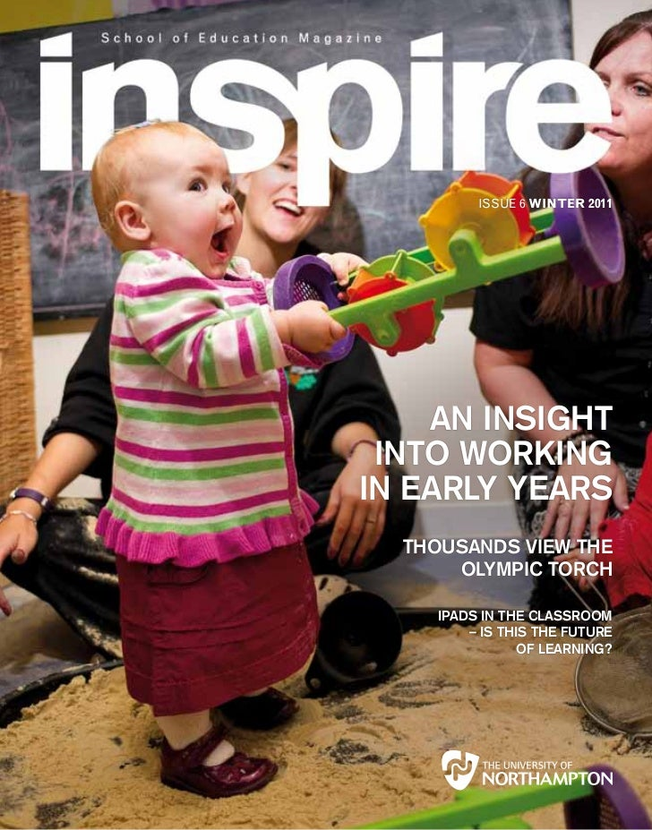 ISSUE 6 WINTER 2011    AN INSIGHT INTO WORKINGIN EARLY YEARS  THOUSANDS VIEW THE      OLYMPIC TORCH     IPADS IN THE CLASS...