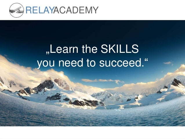 """RELAY ACADEMY  """"Learn the SKILLS you need to succeed."""""""