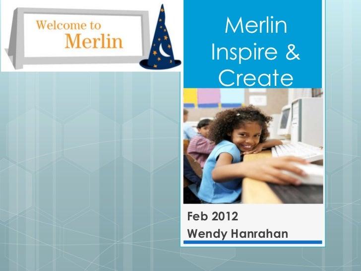 Merlin   Inspire &    CreateFeb 2012Wendy Hanrahan