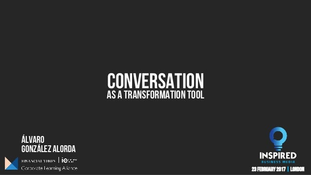 ÁLVARO conversation González alorda As a TRANSFORMATION tool 23 FEBRUARY 2017 | LONDON
