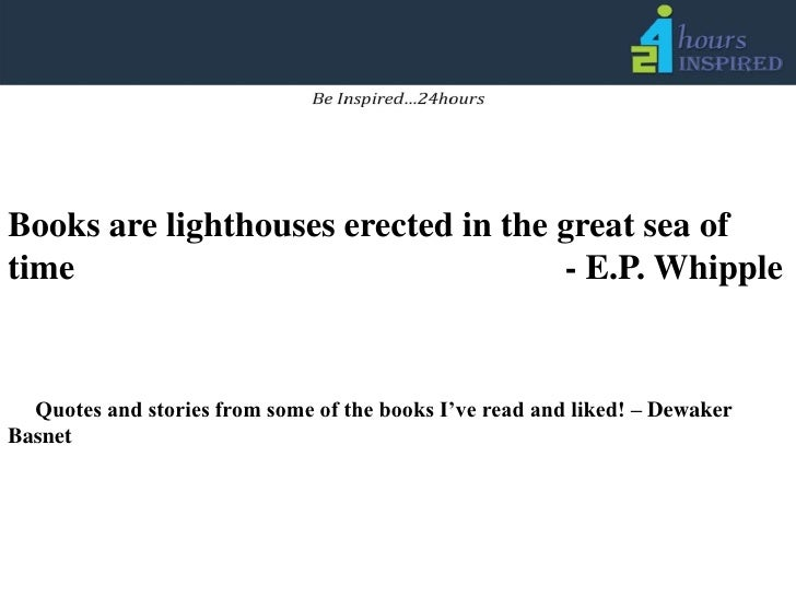 Books are lighthouses erected in the great sea of time 							- E.P. Whipple<br />     Quotes and stories from some of the...