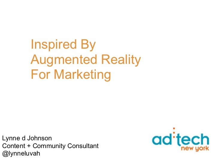 Inspired By        Augmented Reality        For MarketingLynne d JohnsonContent + Community Consultant@lynneluvah