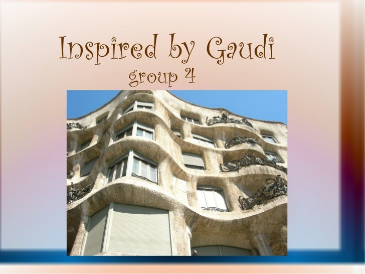 Inspired by Gaudi     group 4
