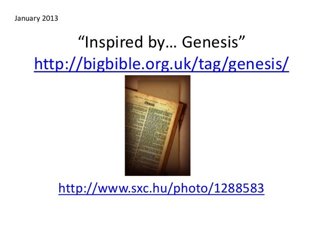 """Inspired by… Genesis"" http://bigbible.org.uk/tag/genesis/ http://www.sxc.hu/photo/1288583 January 2013"