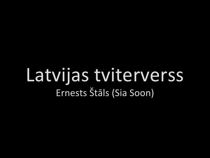 Latvijas tviterverss Ernests Štāls (Sia Soon)