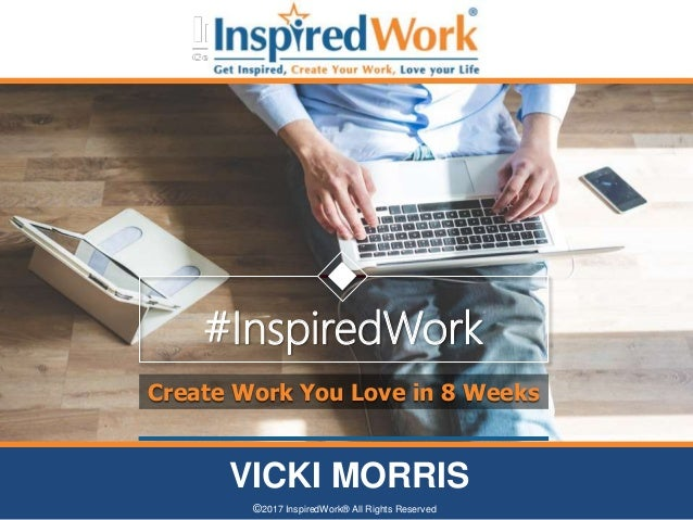 Best Tech Companies To Work For Where Employees Are Happiest VICKI MORRIS ©2017 InspiredWork® All Rights Reserved Create W...