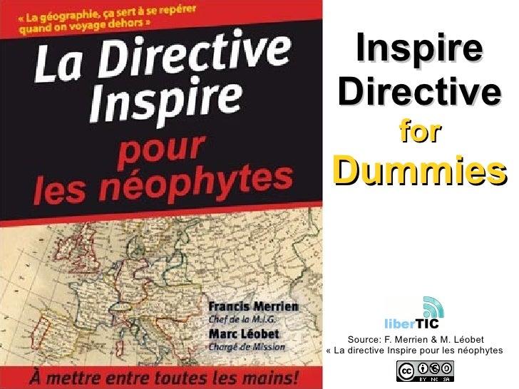 Inspire Directive for Dummies Source: F. Merrien & M. Léobet «La directive Inspire pour les néophytes