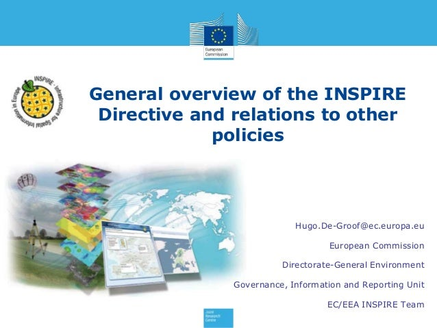 General overview of the INSPIRE Directive and relations to other policies  Hugo.De-Groof@ec.europa.eu European Commission ...