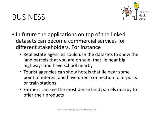 BUSINESS • In future the applications on top of the linked datasets can become commercial services for different stakehold...