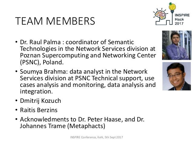 TEAM MEMBERS • Dr. Raul Palma : coordinator of Semantic Technologies in the Network Services division at Poznan Supercompu...
