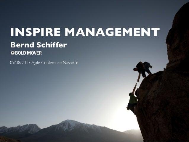 INSPIRE MANAGEMENT 09/08/2013 Agile Conference Nashville Bernd Schiffer