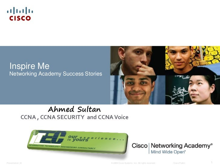 Inspire Me  Networking Academy Success Stories                     Ahmed Sultan             CCNA , CCNA SECURITY and CCNA ...