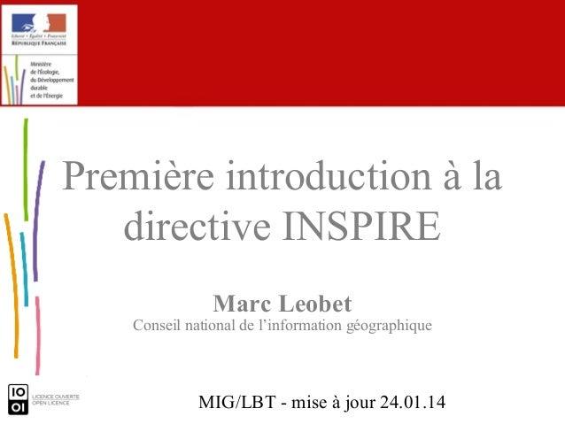 Première introduction à la directive INSPIRE Marc Leobet  Conseil national de l'information géographique  MIG/LBT - mise à...