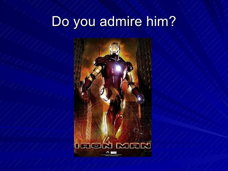 Do you admire him?