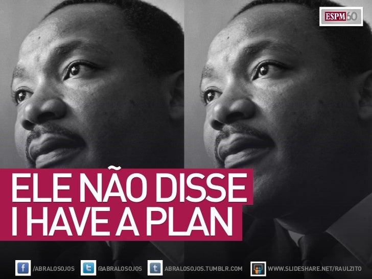 ELE NÃO DISSEI HAVE A PLAN /ABRALOSOJOS   @ABRALOSOJOS   ABRALOSOJOS.TUMBLR.COM   WWW.SLIDESHARE.NET/RAULZITO