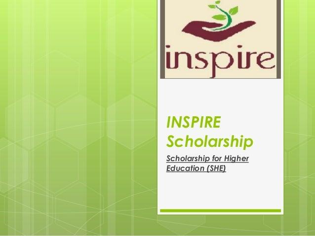 INSPIRE Scholarship Scholarship for Higher Education (SHE)