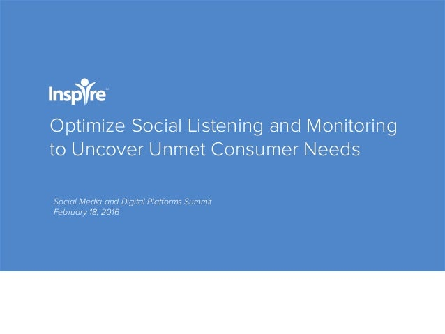 Optimize Social Listening and Monitoring to Uncover Unmet Consumer Needs Social Media and Digital Platforms Summit Februar...