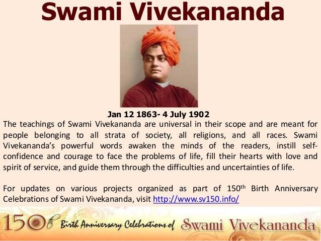Swami Vivekananda                            Jan 12 1863- 4 July 1902The teachings of Swami Vivekananda are universal in t...