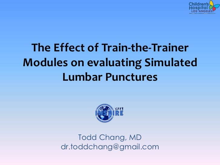 The Effect of Train-the-TrainerModules on evaluating Simulated       Lumbar Punctures           Todd Chang, MD      dr.tod...