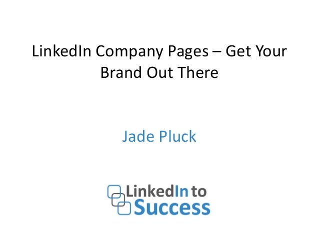 LinkedIn Company Pages – Get Your Brand Out There Jade Pluck