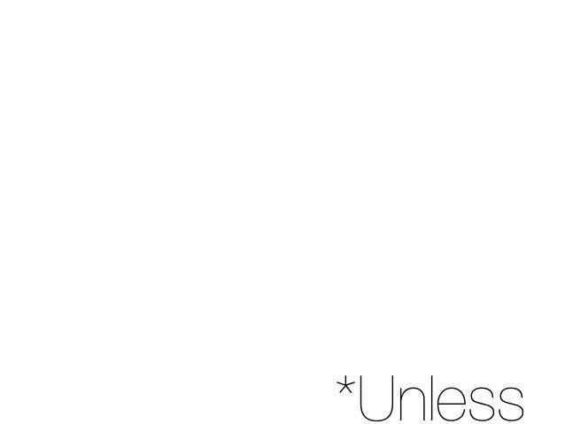 *Unless