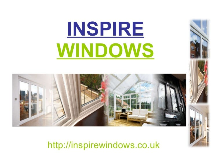 INSPIRE  WINDOWS http://inspirewindows.co.uk