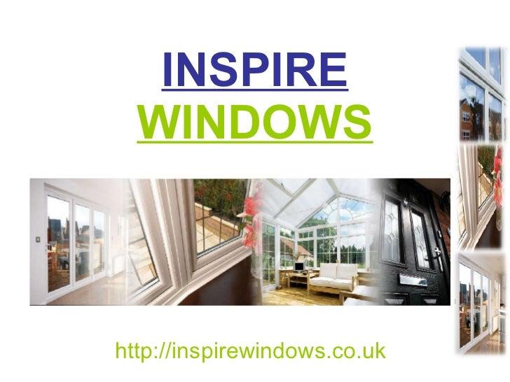 INSPIRE  WINDOWS http://inspirewindows.co.uk
